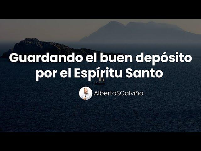 GUARDANDO EL BUEN DEPÓSITO POR EL ESPÍRITU SANTO - Alberto Calviño