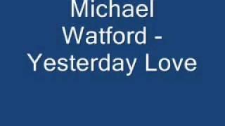 Michael Watford - Yesterday Love