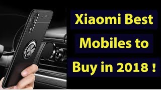 Xiaomi Best Mobile to Buy in 2018 Latest and Amazing !