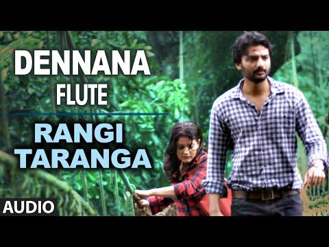 Dennana (Flute) Full Song (Audio) || RangiTaranga || Nirup Bhandari, Radhika Chethan