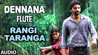 Download Hindi Video Songs - Dennana (Flute) Full Song (Audio) || RangiTaranga || Nirup Bhandari, Radhika Chethan