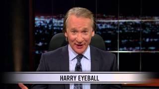 Real Time With Bill Maher: Web Exclusive New Rule - Hairy Eyeball (HBO)