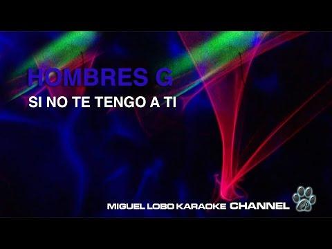 HOMBRES G - SI NO TE TENGO A TI - Karaoke Channel Miguel Lobo