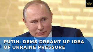 Putin: 'Dems DREAMT UP idea of pressure being exerted on Ukraine'