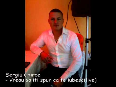 Sergiu Chirce -Vreau sa iti spun ca te iubesc (live)