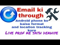 Email ke through Android phone ko kaise format and location tracking kare.