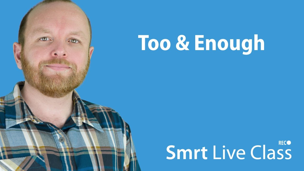 Too & Enough - Smrt Live Class with Mark #2