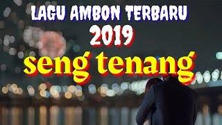 LAGU AMBON TERBARU 2019 SENG TENANG LAGU TIMUR KEREN