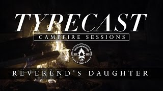 Repeat youtube video Typecast Campfire Sessions Ep. 4 - Reverend's Daughter
