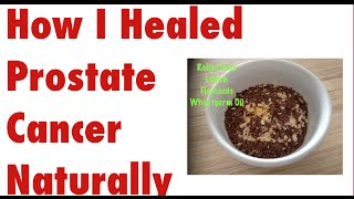 PROVEN VIDEO Heal Prostate Cancer Naturally