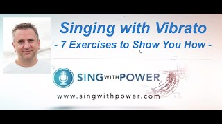 How to Sing with Vibrato - 7 Vibrato Exercises for Mastering Vibrato - Sing With Power Voice Lessons