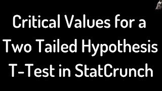 Critical Values for a Two Tailed Hypothesis T-Test in StatCrunch