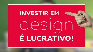 Investir em design é lucrativo!