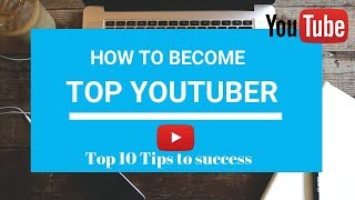HOW TO BE SUCCESSFUL ON YOUTUBE | Become Top Youtuber | Tips