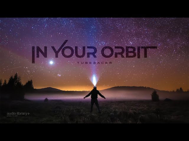 In Your Orbit - tubebackr [Audio Library Release] · Free Copyright-safe Music