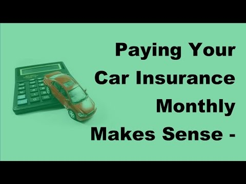 Paying Your Car Insurance Monthly Makes Sense -  2017 Car Insurance Monthly Paying Tips