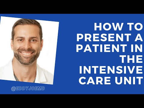 How to Present A Patient During Rounds: ICU/Critical Care