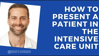 ICU/Critical Care: How to Present A Patient During Rounds