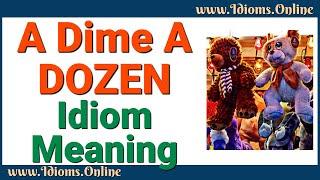 A Dime a Dozen Idiom Meaning