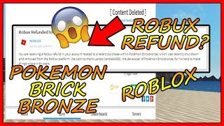 [WOW] ROBUX REFUND FROM ROBLOX and POKEMON BRICK BRONZE