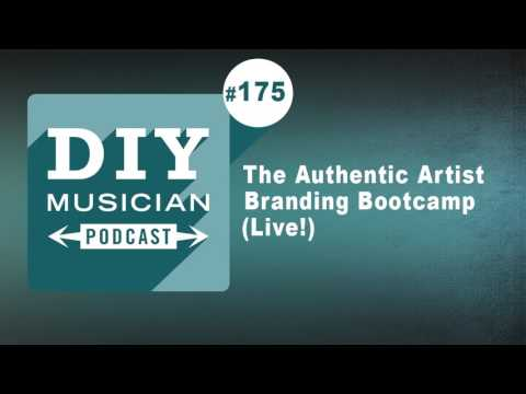 #175: The Authentic Artist Branding Bootcamp (DIY Musician Podcast Live!)