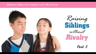 Raising Siblings Without Rivalry (part 3) - Building Friendship Between Your Kids