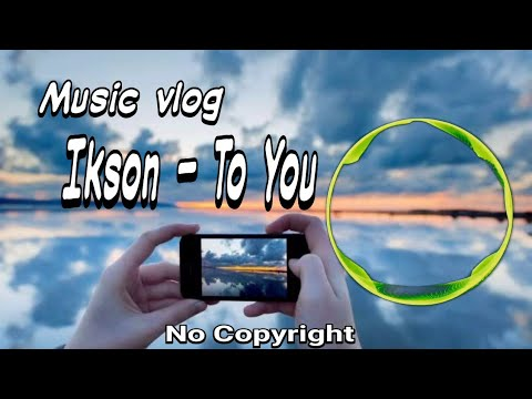 ikson---to-you- -backsound-no-copyright-2020-(-vlog-traveling-)
