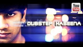 Dubstep Haseena | Ek Haseena Thi - Hanu Dixit
