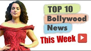 Top 10 Bollywood News This Week | 25 March-30 March 2019 | Bollywood Latest News This Week | Kangana