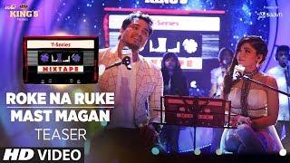 Roke Na Ruke Mast Magan   T Series Mixtape  Tulsi Kumar   Dev Negi   Bhushan Kumar Ahmed K Abhijit V