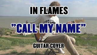 In Flames - Call My Name (Guitar Cover)