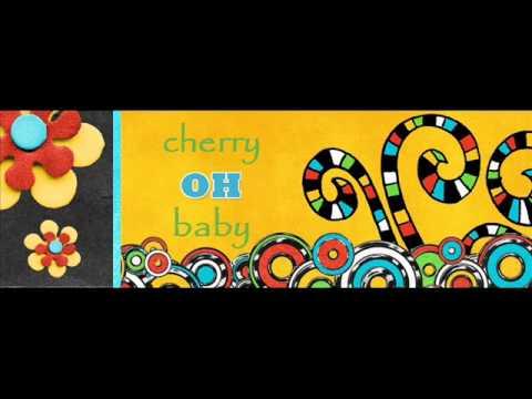 Cherry Oh Baby - alternative version