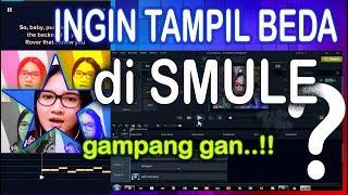 Editing Video SMULE Sebelum Upload [Tutorial]
