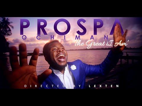 prospa-ochimana---the-great-i-am-(official-video)