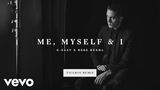 G Eazy, Bebe Rexha   Me, Myself & I (Viceroy Remix)[Audio]