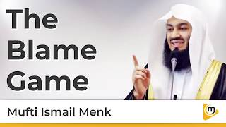The Blame Game - Mufti Menk
