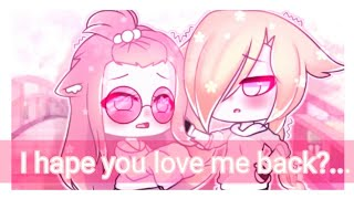I Hope You Love Me Back?~//meme// Gacha Life