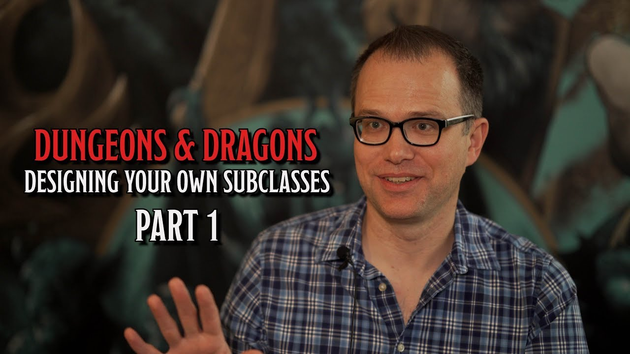 Designing D&D Subclasses with Jeremy Crawford Part 1