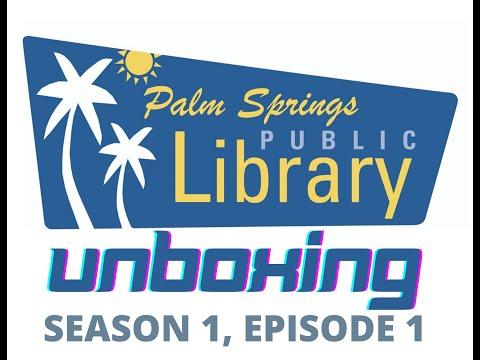 Palm Springs Public Library Unboxing: Season 1, Episode 1