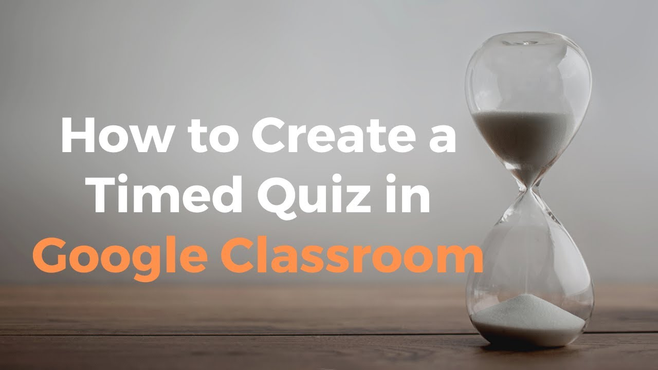 How to Create Timed Quizzes in Google Classroom