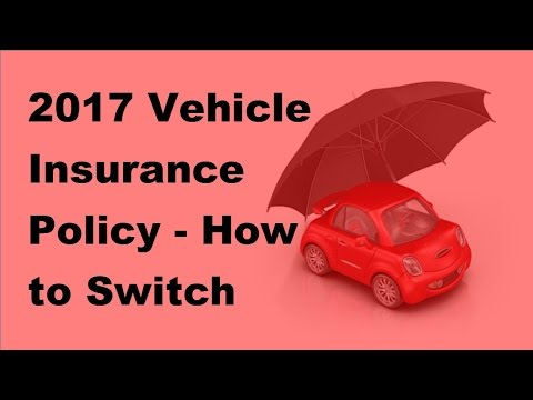 2017 Vehicle Insurance Policy| How to Switch Insurance From One Car to the Next