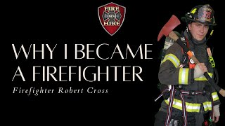 Why I Robert Cross Became a Firefighter