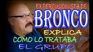 Ex percusionista de Bronco aclara por que se salio del grupo
