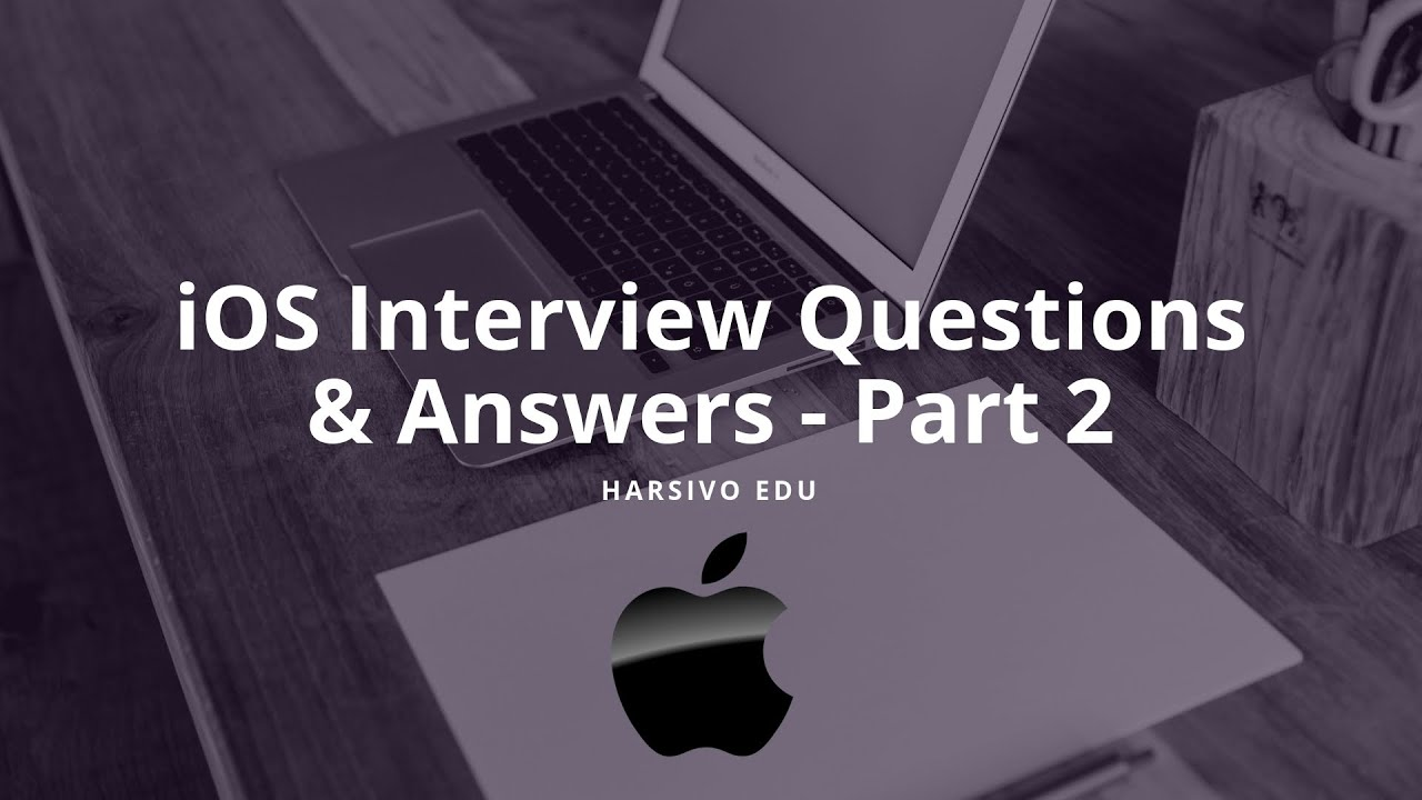 iOS Interview questions and answers for Swift and Objective - C - part 2