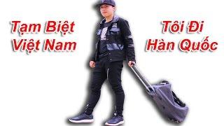 NTN  - Tạm Biệt Việt Nam Tôi Đi Hàn Quốc ( I'm Coming Korea )
