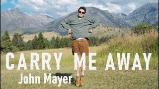 Carry Me Away - John Mayer  (Extended Edit)