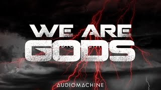Audiomachine - WE ARE GODS (2020 NEW SINGLE)