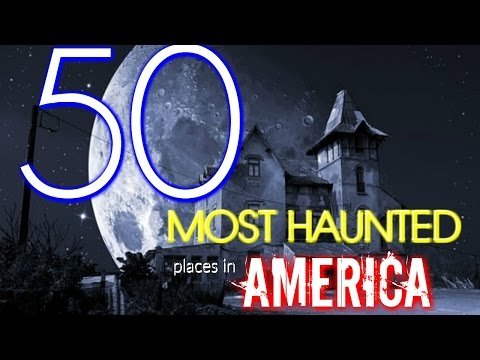 50 Most Haunted Places in all 50 States  Written By Jessica Ferri