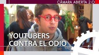 YOUTUBERS contra el ODIO | Cámara abierta 2.0