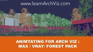 Learn Keyframe Animation for Arch Viz - 3ds Max + V-ray + Forest Pack Plugin